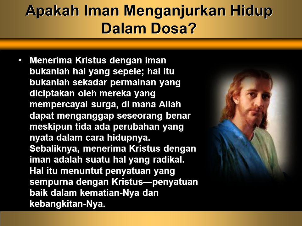 Apakah Iman Menganjurkan Hidup Dalam Dosa.