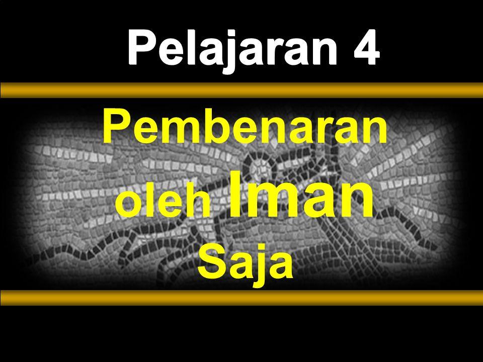 Pelajaran 4 Pembenaran oleh Iman Saja