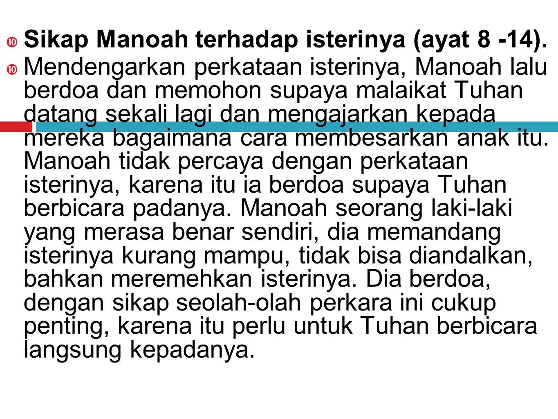  Sikap Manoah terhadap isterinya (ayat 8 -14).
