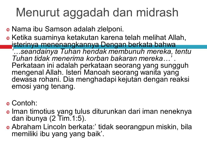 Menurut aggadah dan midrash  Nama ibu Samson adalah zlelponi.