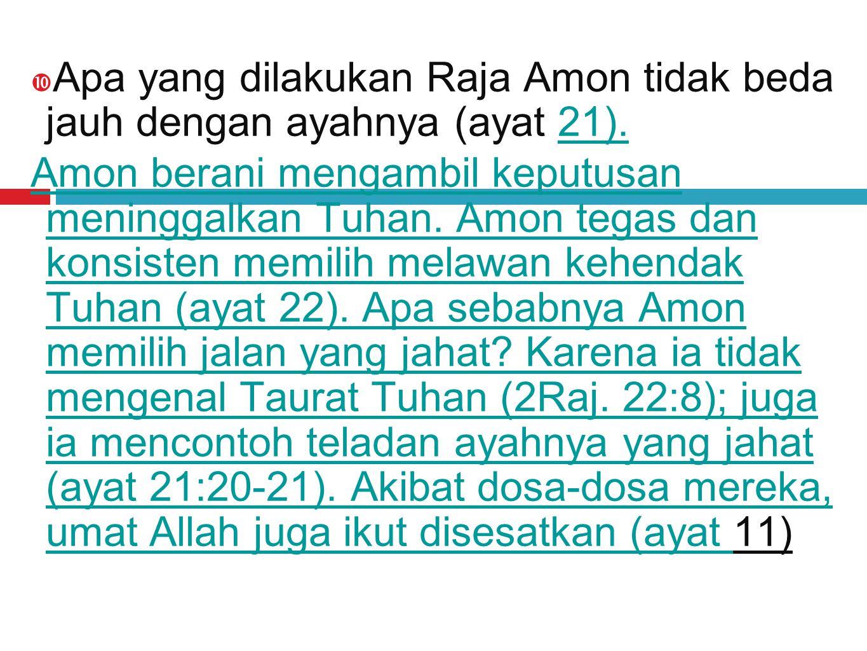  Apa yang dilakukan Raja Amon tidak beda jauh dengan ayahnya (ayat 21).21).