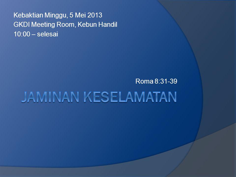 Kebaktian Minggu, 5 Mei 2013 GKDI Meeting Room, Kebun Handil 10:00 – selesai Roma 8:31-39
