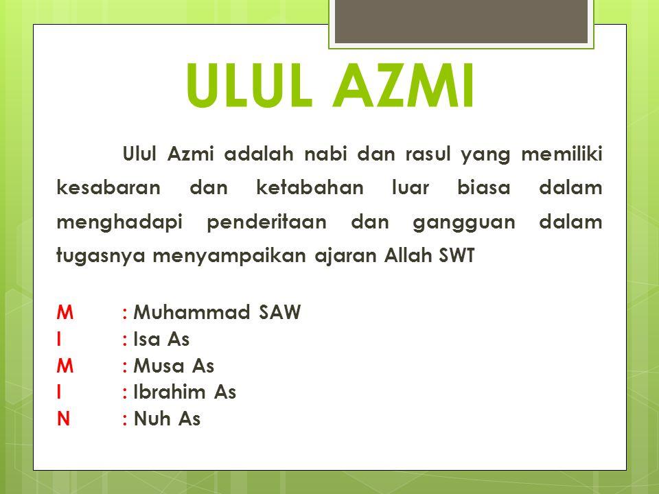 ULUL AZMI Ulul Azmi adalah nabi dan rasul yang memiliki kesabaran dan ketabahan luar biasa dalam menghadapi penderitaan dan gangguan dalam tugasnya menyampaikan ajaran Allah SWT M: Muhammad SAW I: Isa As M: Musa As I: Ibrahim As N: Nuh As