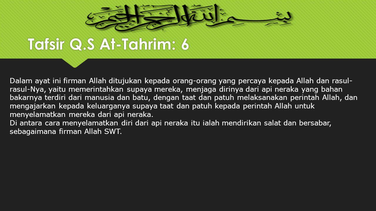 Tafsir Q.S At-Tahrim: 6 Dalam ayat ini firman Allah ditujukan kepada orang-orang yang percaya kepada Allah dan rasul- rasul-Nya, yaitu memerintahkan s