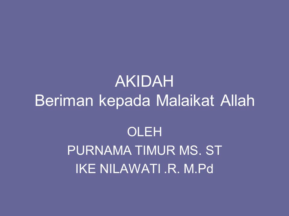 AKIDAH Beriman kepada Malaikat Allah OLEH PURNAMA TIMUR MS. ST IKE NILAWATI.R. M.Pd