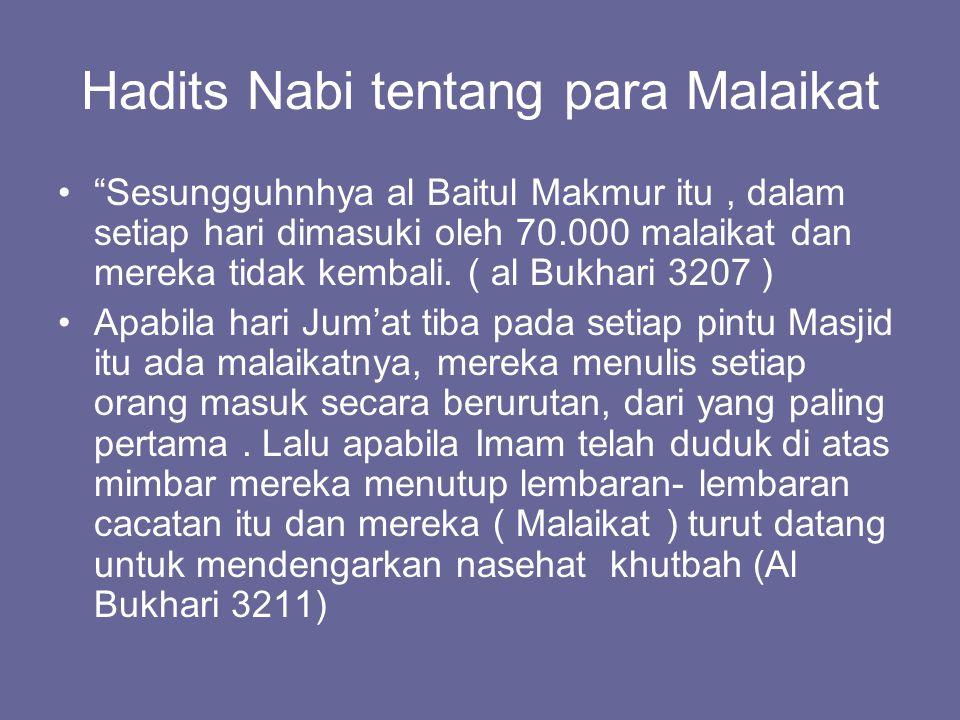 Hadits Nabi tentang para Malaikat Sesungguhnhya al Baitul Makmur itu, dalam setiap hari dimasuki oleh 70.000 malaikat dan mereka tidak kembali.