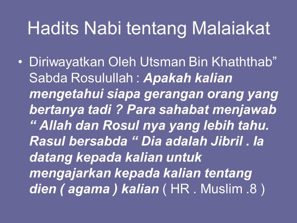 Hadits Nabi tentang Malaiakat Diriwayatkan Oleh Utsman Bin Khaththab Sabda Rosulullah : Apakah kalian mengetahui siapa gerangan orang yang bertanya tadi .