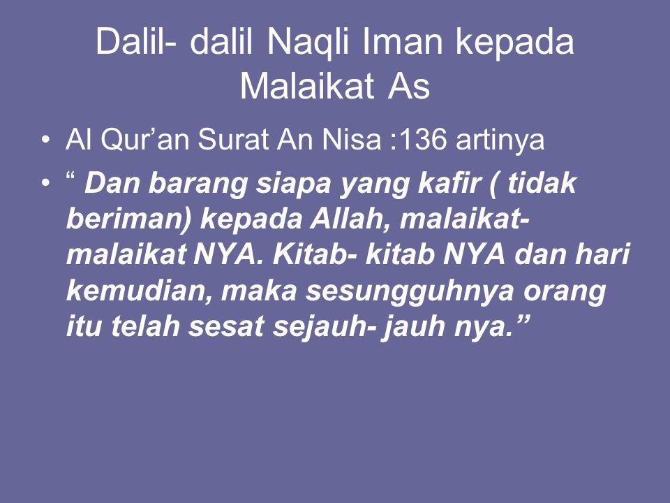 Dalil- dalil Naqli Iman kepada Malaikat As Al Qur'an Surat An Nisa :136 artinya Dan barang siapa yang kafir ( tidak beriman) kepada Allah, malaikat- malaikat NYA.