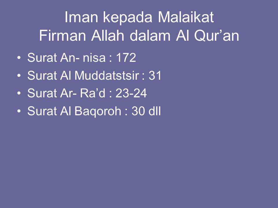 Iman kepada Malaikat Firman Allah dalam Al Qur'an Surat An- nisa : 172 Surat Al Muddatstsir : 31 Surat Ar- Ra'd : 23-24 Surat Al Baqoroh : 30 dll