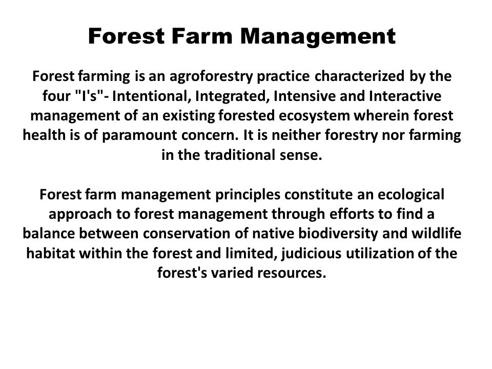 Forest Farm Management Forest farming is an agroforestry practice characterized by the four