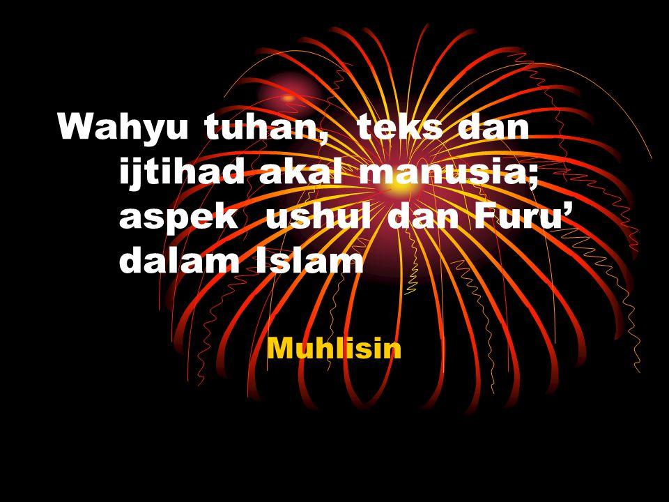 Wahyu tuhan, teks dan ijtihad akal manusia; aspek ushul dan Furu' dalam Islam Muhlisin