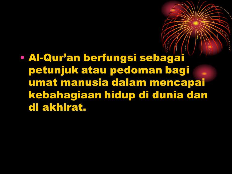 Al-Qur'an berfungsi sebagai petunjuk atau pedoman bagi umat manusia dalam mencapai kebahagiaan hidup di dunia dan di akhirat.