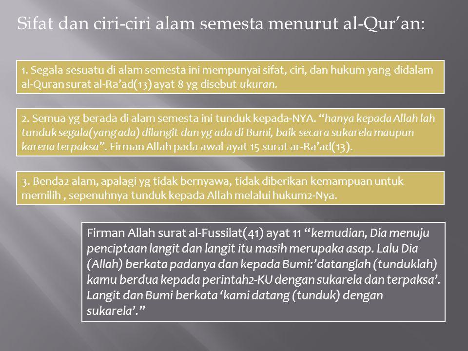 Sifat dan ciri-ciri alam semesta menurut al-Qur'an: 1. Segala sesuatu di alam semesta ini mempunyai sifat, ciri, dan hukum yang didalam al-Quran surat