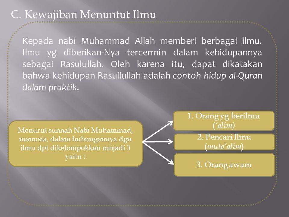C. Kewajiban Menuntut Ilmu Kepada nabi Muhammad Allah memberi berbagai ilmu. Ilmu yg diberikan-Nya tercermin dalam kehidupannya sebagai Rasulullah. Ol