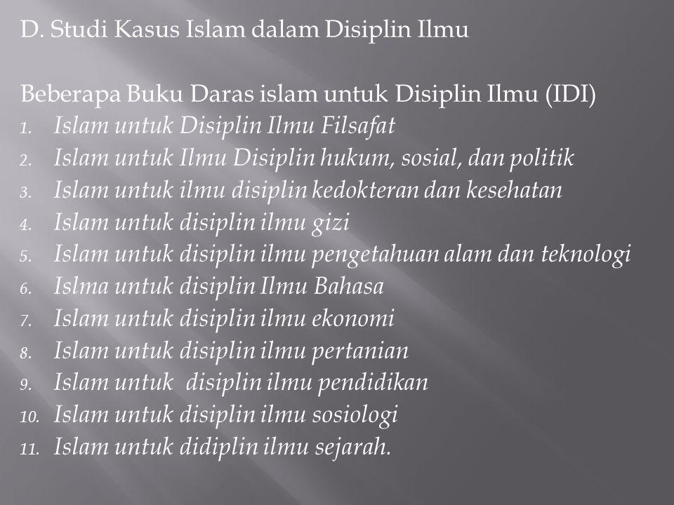 D. Studi Kasus Islam dalam Disiplin Ilmu Beberapa Buku Daras islam untuk Disiplin Ilmu (IDI) 1. Islam untuk Disiplin Ilmu Filsafat 2. Islam untuk Ilmu