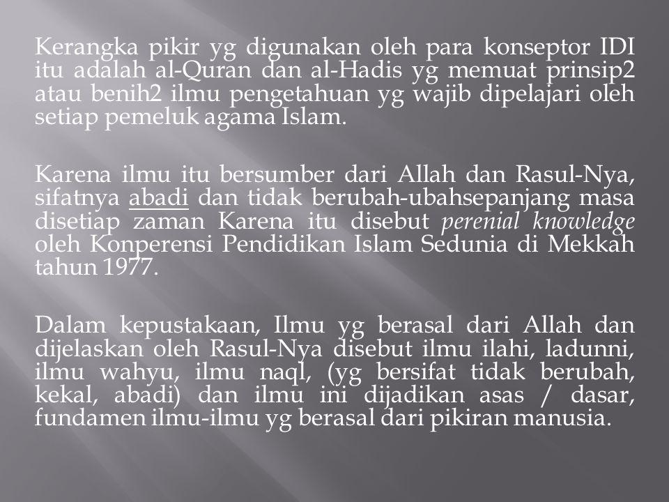 Kerangka pikir yg digunakan oleh para konseptor IDI itu adalah al-Quran dan al-Hadis yg memuat prinsip2 atau benih2 ilmu pengetahuan yg wajib dipelaja