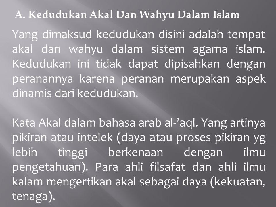 A. Kedudukan Akal Dan Wahyu Dalam Islam Yang dimaksud kedudukan disini adalah tempat akal dan wahyu dalam sistem agama islam. Kedudukan ini tidak dapa