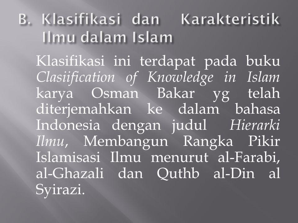 Klasifikasi ini terdapat pada buku Clasiification of Knowledge in Islam karya Osman Bakar yg telah diterjemahkan ke dalam bahasa Indonesia dengan judu