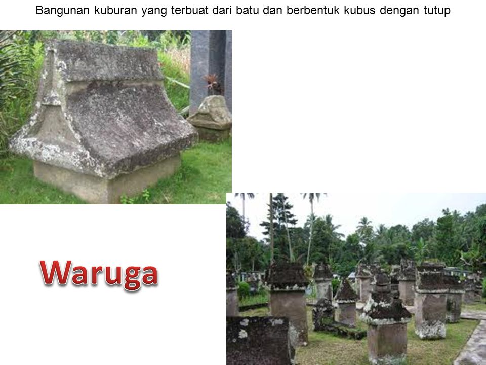 Keranda atau kuburan dari batu berupa lesung yang diberi tutup. Banyak ditemukan di daerah Bali