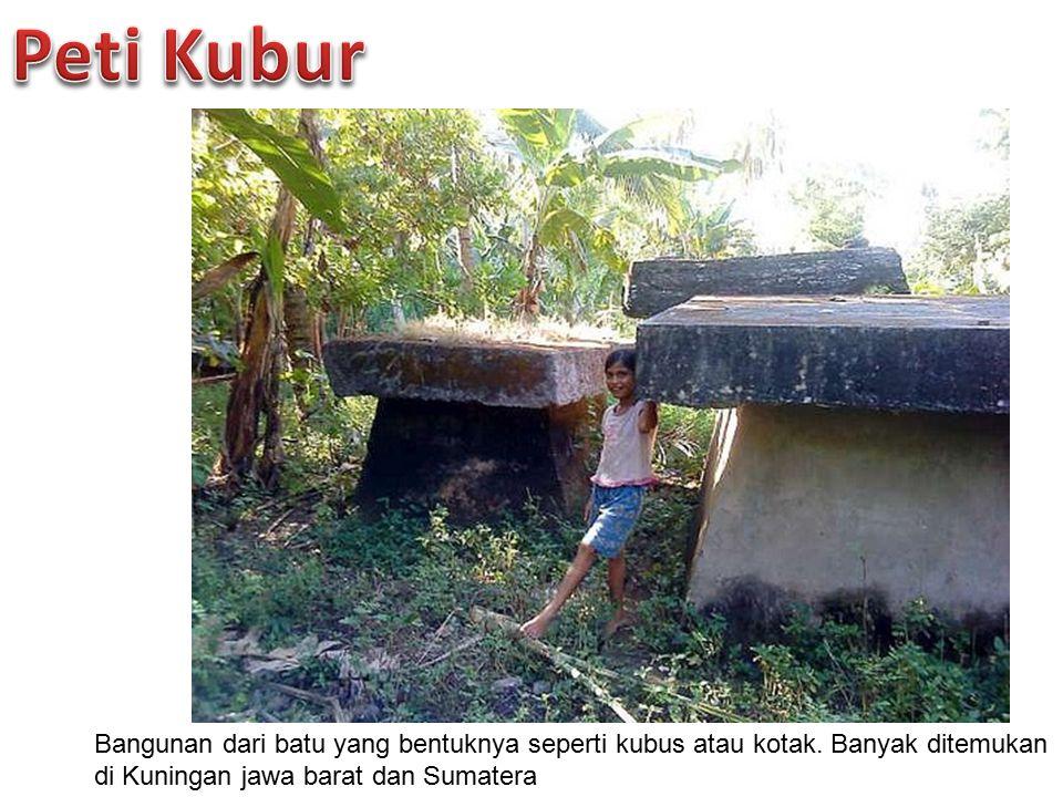 Bangunan dari batu yang bentuknya seperti kubus atau kotak. Banyak ditemukan di Kuningan jawa barat dan Sumatera