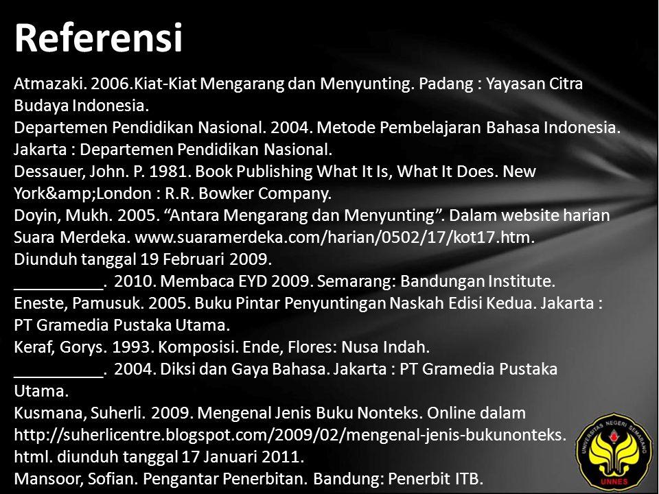 Referensi Atmazaki. 2006.Kiat-Kiat Mengarang dan Menyunting. Padang : Yayasan Citra Budaya Indonesia. Departemen Pendidikan Nasional. 2004. Metode Pem