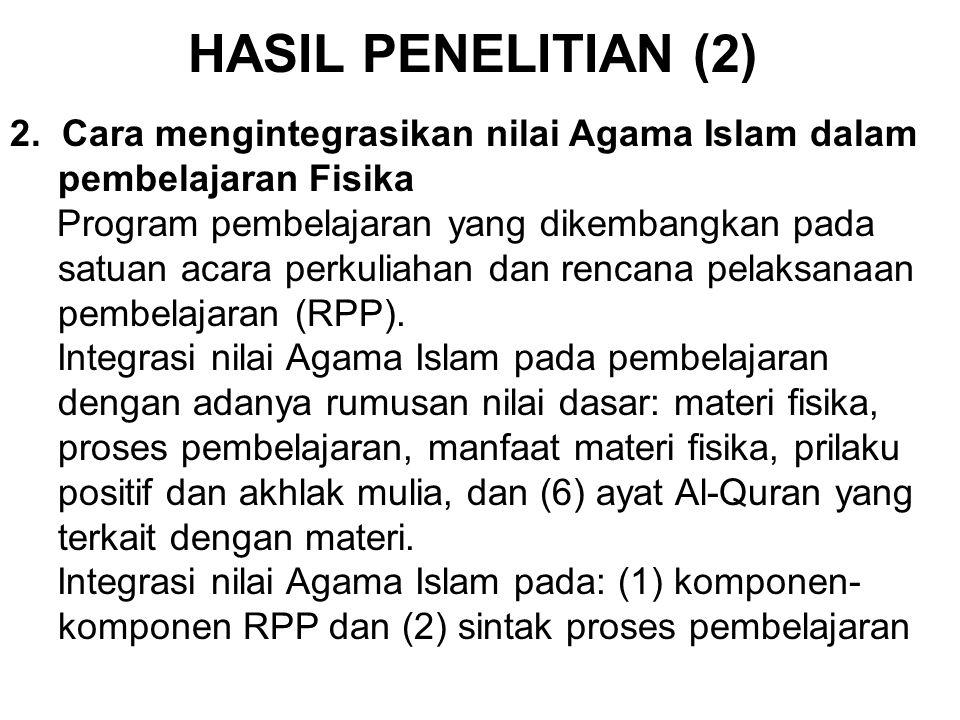 HASIL PENELITIAN (2) 2. Cara mengintegrasikan nilai Agama Islam dalam pembelajaran Fisika Program pembelajaran yang dikembangkan pada satuan acara per