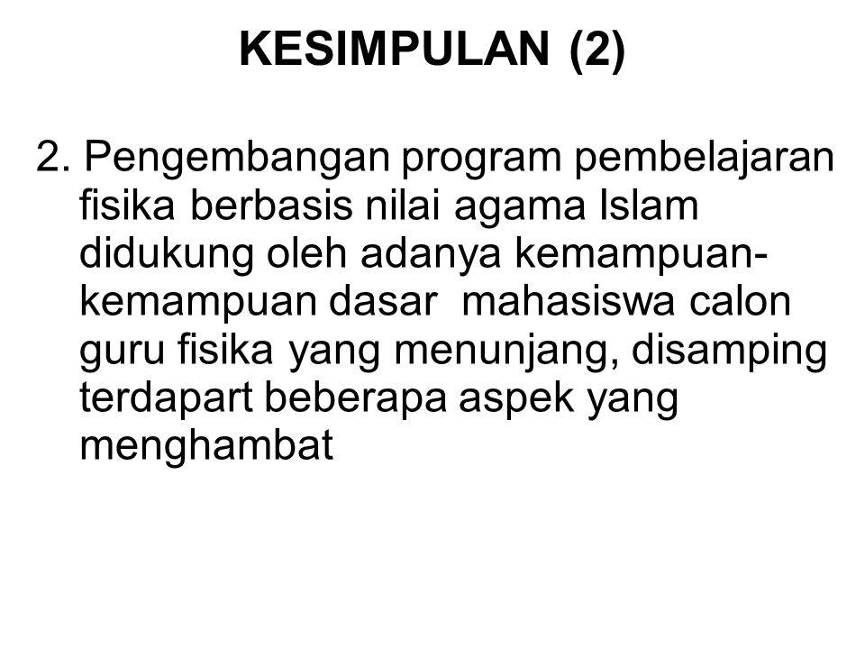 2. Pengembangan program pembelajaran fisika berbasis nilai agama Islam didukung oleh adanya kemampuan- kemampuan dasar mahasiswa calon guru fisika yan