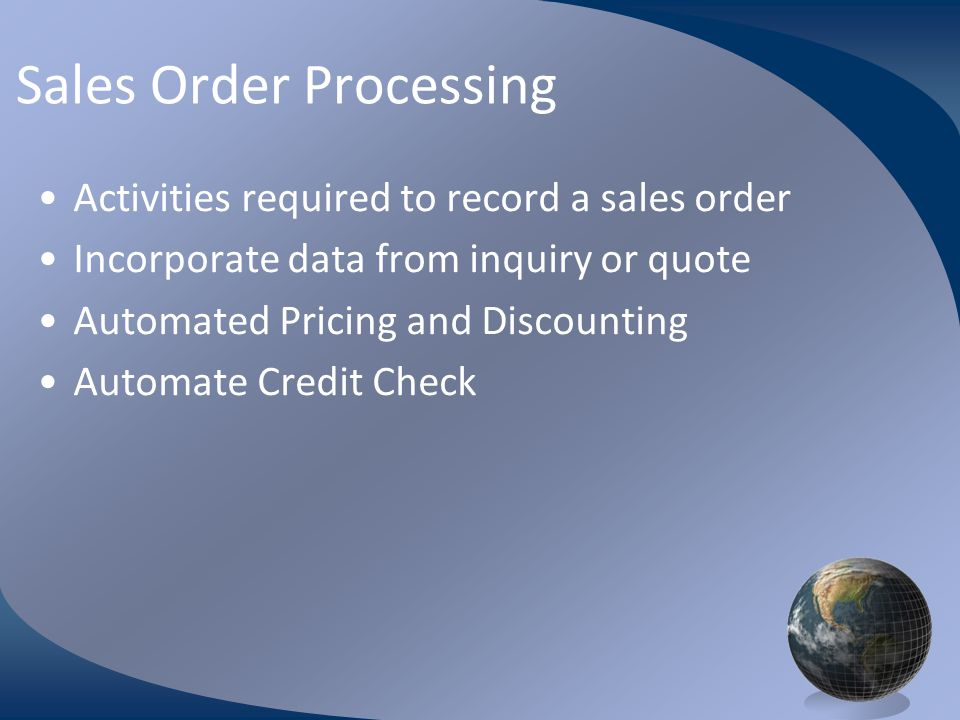 M0254 Enterprise Resources Planning ©2004 Sales Order Processing Activities required to record a sales order Incorporate data from inquiry or quote Automated Pricing and Discounting Automate Credit Check