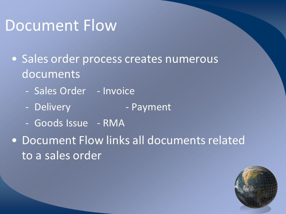 M0254 Enterprise Resources Planning ©2004 Document Flow Sales order process creates numerous documents -Sales Order- Invoice -Delivery- Payment -Goods Issue- RMA Document Flow links all documents related to a sales order