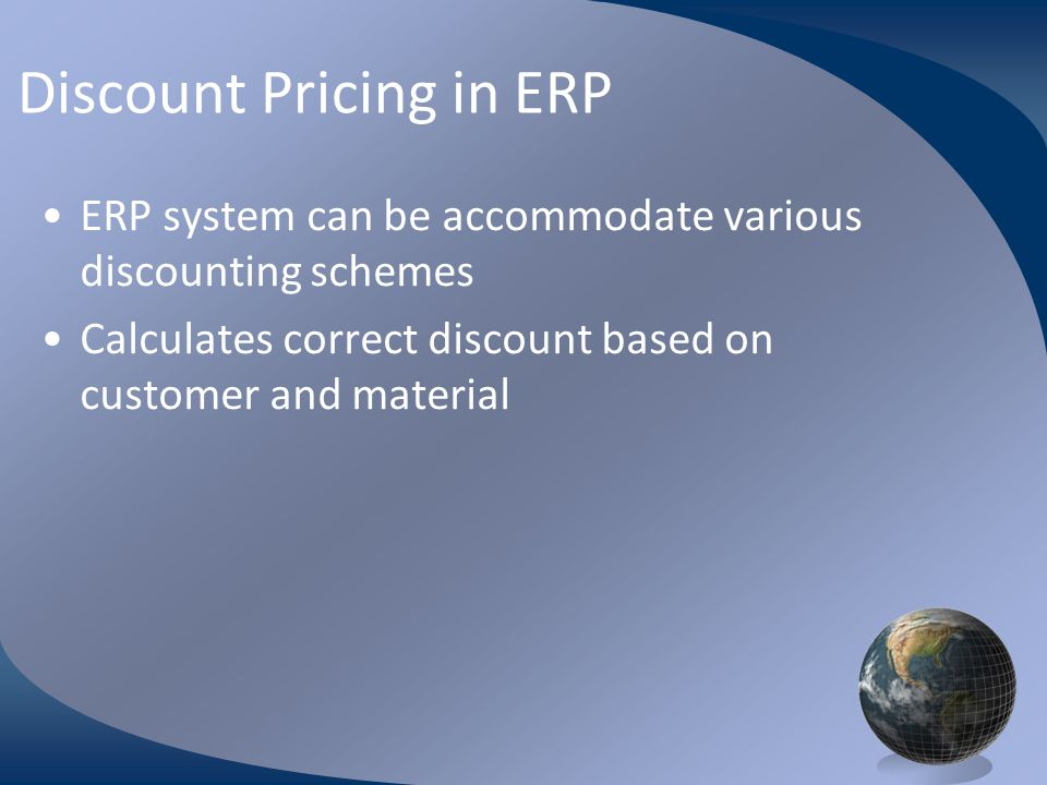 M0254 Enterprise Resources Planning ©2004 Discount Pricing in ERP ERP system can be accommodate various discounting schemes Calculates correct discount based on customer and material