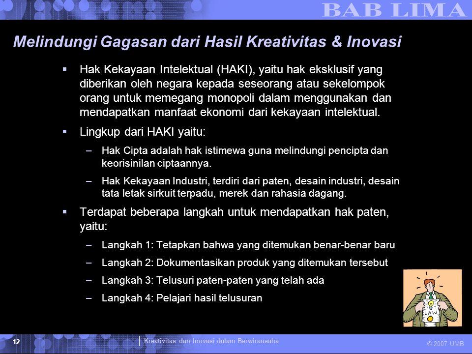 Kreativitas dan Inovasi dalam Berwirausaha © 2007 UMB 12 Melindungi Gagasan dari Hasil Kreativitas & Inovasi  Hak Kekayaan Intelektual (HAKI), yaitu