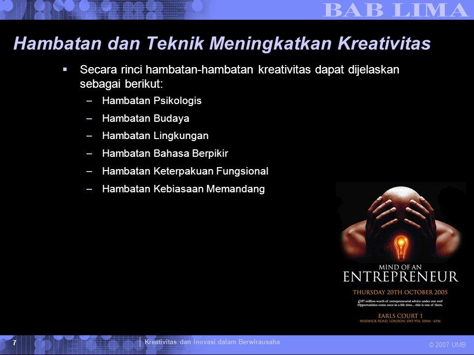 Kreativitas dan Inovasi dalam Berwirausaha © 2007 UMB 7 Hambatan dan Teknik Meningkatkan Kreativitas  Secara rinci hambatan-hambatan kreativitas dapa