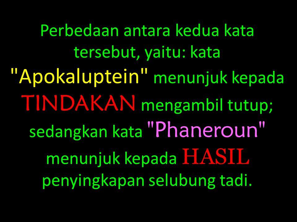 Perbedaan antara kedua kata tersebut, yaitu: kata Apokaluptein menunjuk kepada TINDAKAN mengambil tutup; sedangkan kata Phaneroun menunjuk kepada HASIL penyingkapan selubung tadi.