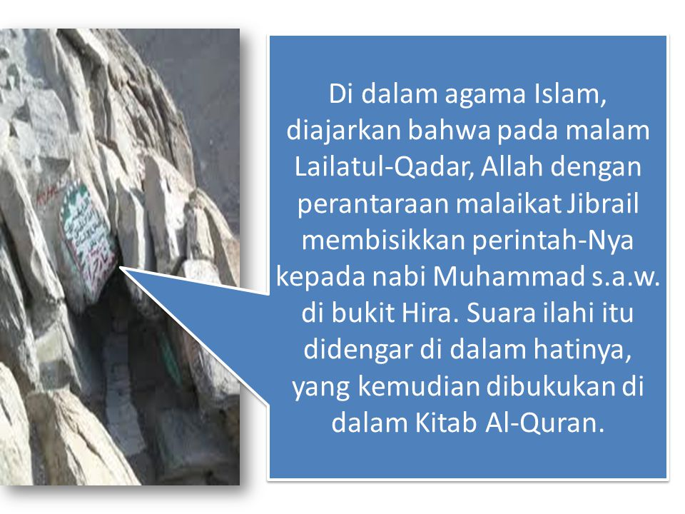 Di dalam agama Islam, diajarkan bahwa pada malam Lailatul-Qadar, Allah dengan perantaraan malaikat Jibrail membisikkan perintah-Nya kepada nabi Muhammad s.a.w.