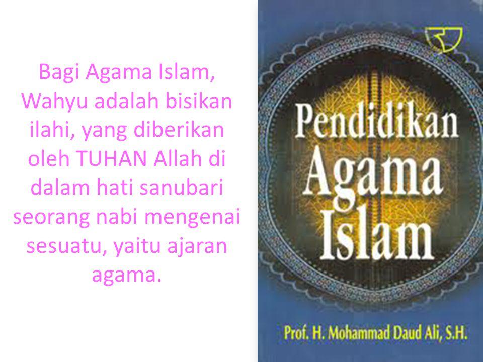 Bagi Agama Islam, Wahyu adalah bisikan ilahi, yang diberikan oleh TUHAN Allah di dalam hati sanubari seorang nabi mengenai sesuatu, yaitu ajaran agama.