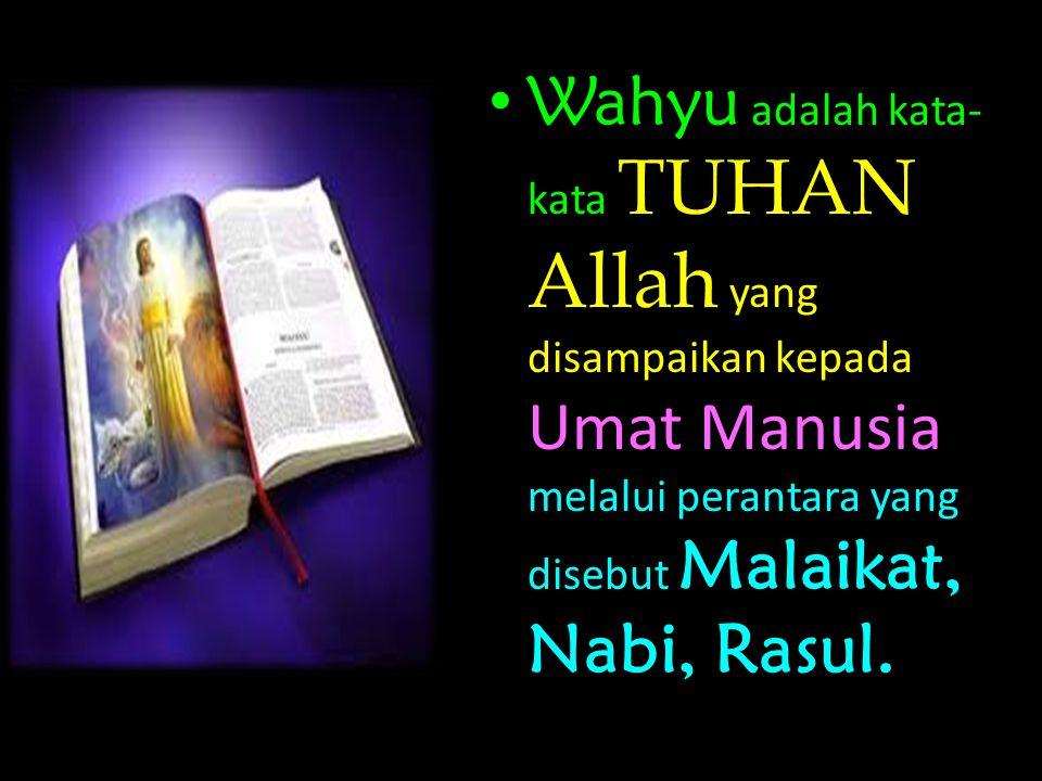 Wahyu adalah kata- kata TUHAN Allah yang disampaikan kepada Umat Manusia melalui perantara yang disebut Malaikat, Nabi, Rasul.