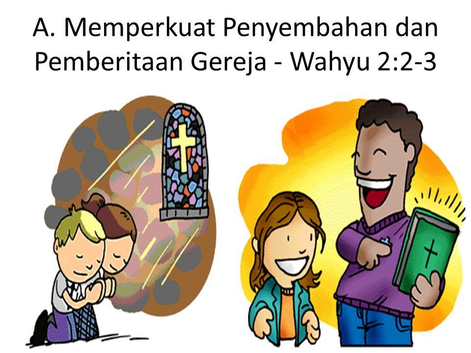 A. Memperkuat Penyembahan dan Pemberitaan Gereja - Wahyu 2:2-3