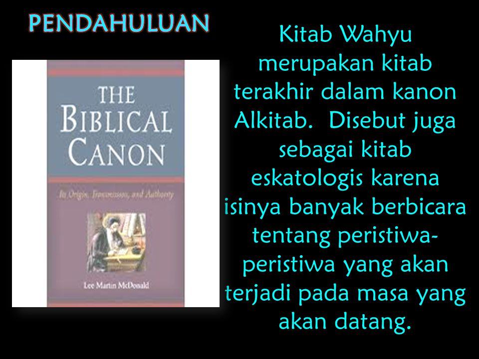 Kitab Wahyu merupakan kitab terakhir dalam kanon Alkitab.