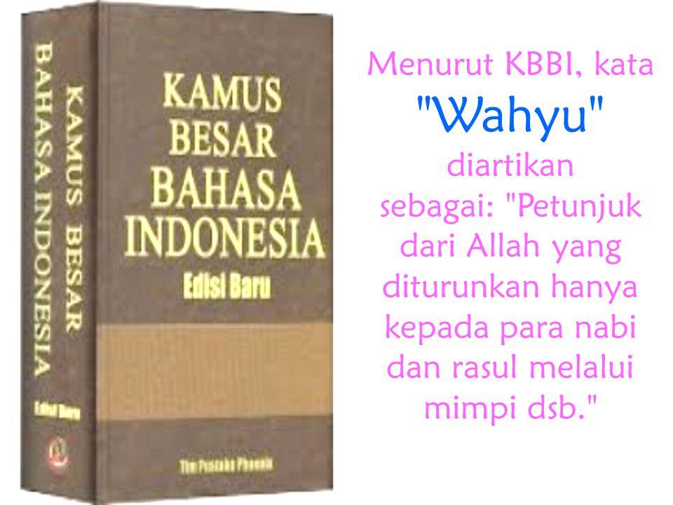 Menurut KBBI, kata Wahyu diartikan sebagai: Petunjuk dari Allah yang diturunkan hanya kepada para nabi dan rasul melalui mimpi dsb.