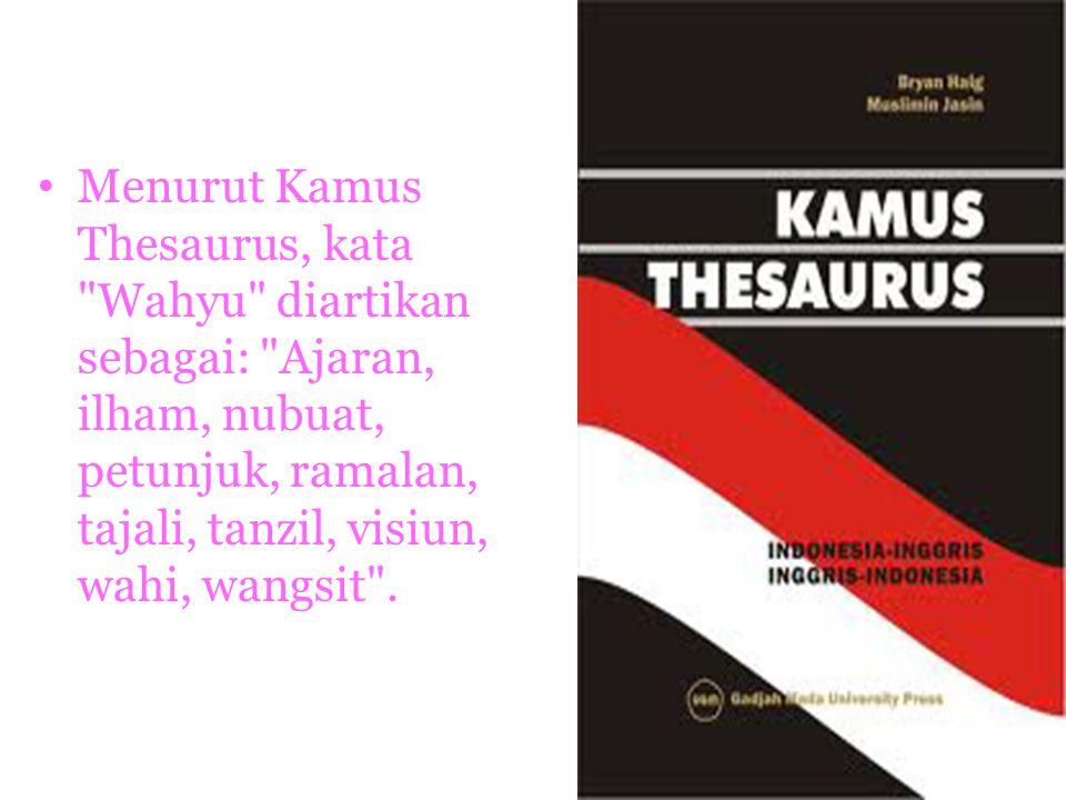 Menurut Kamus Thesaurus, kata Wahyu diartikan sebagai: Ajaran, ilham, nubuat, petunjuk, ramalan, tajali, tanzil, visiun, wahi, wangsit .