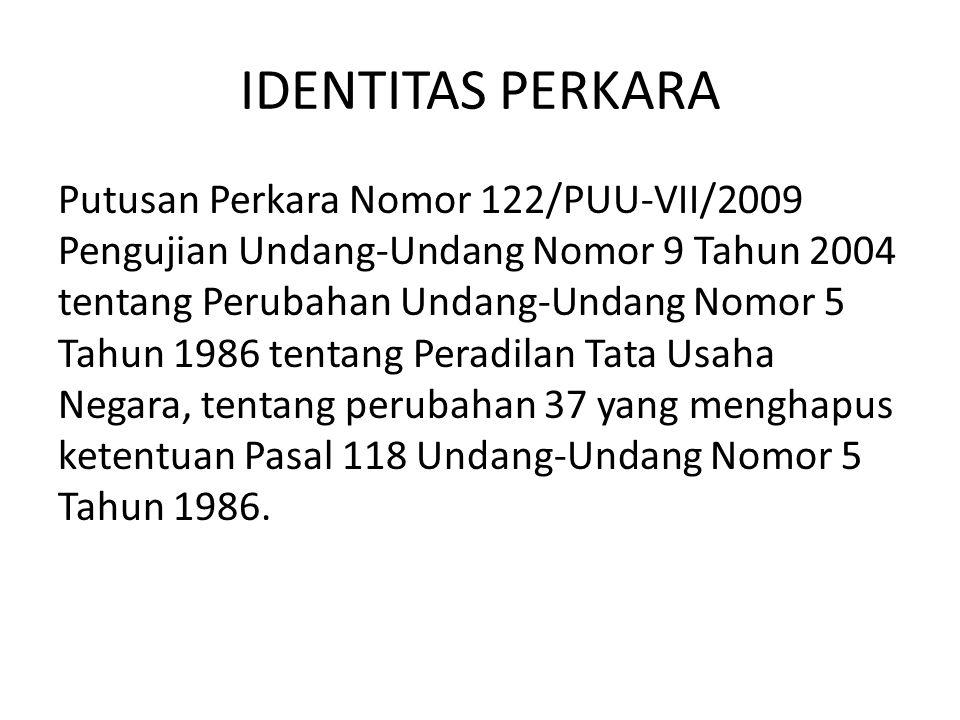 IDENTITAS PERKARA Putusan Perkara Nomor 122/PUU-VII/2009 Pengujian Undang-Undang Nomor 9 Tahun 2004 tentang Perubahan Undang-Undang Nomor 5 Tahun 1986