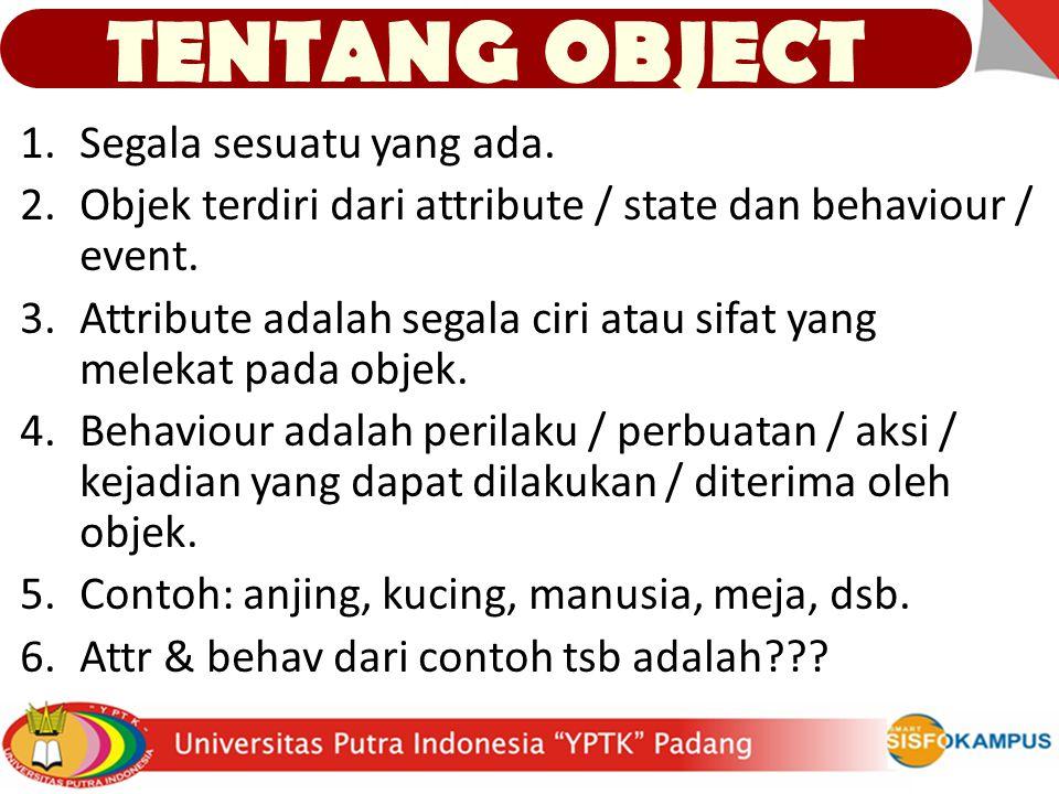 1.Segala sesuatu yang ada. 2.Objek terdiri dari attribute / state dan behaviour / event.