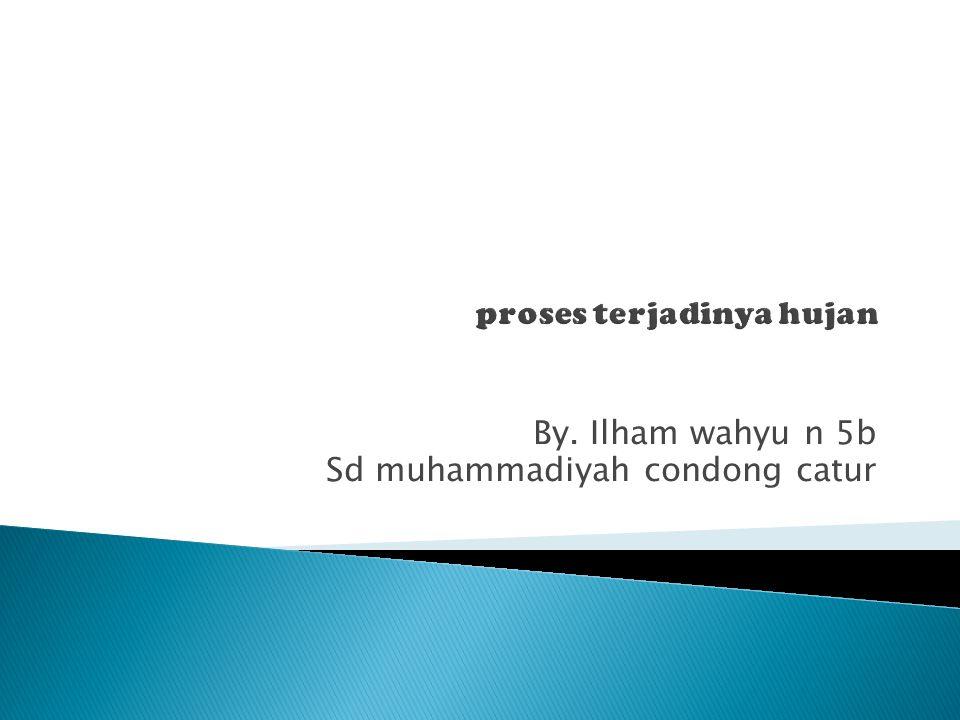 By. Ilham wahyu n 5b Sd muhammadiyah condong catur