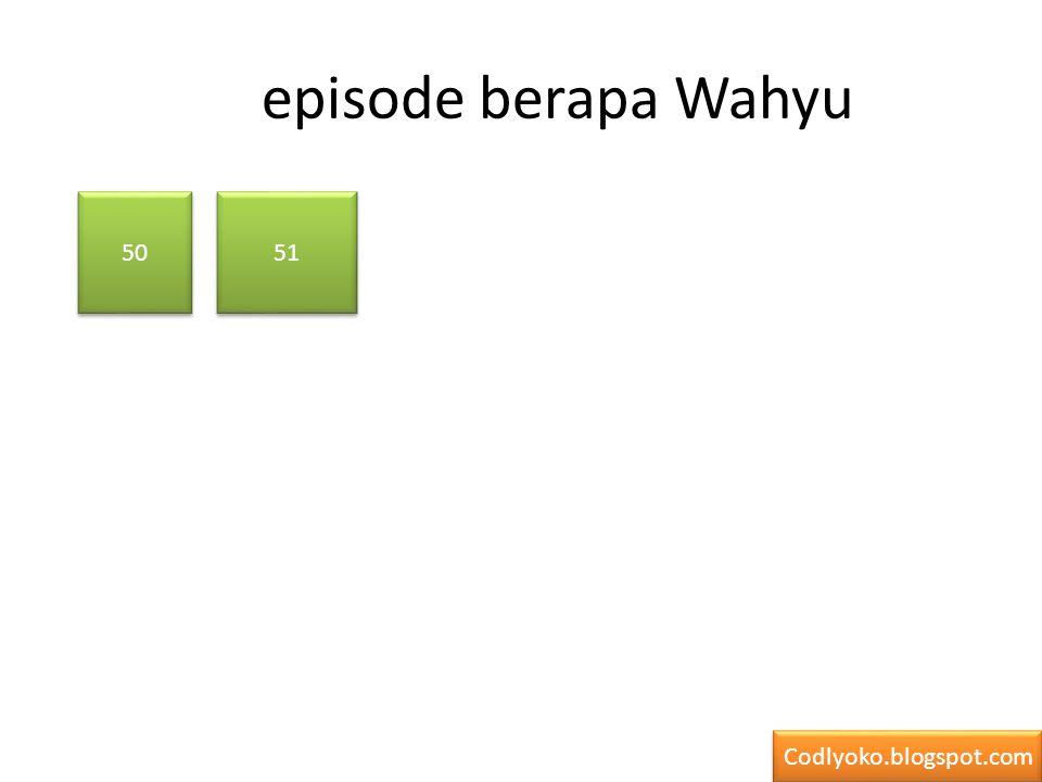 episode berapa Wahyu 50 51 Codlyoko.blogspot.com