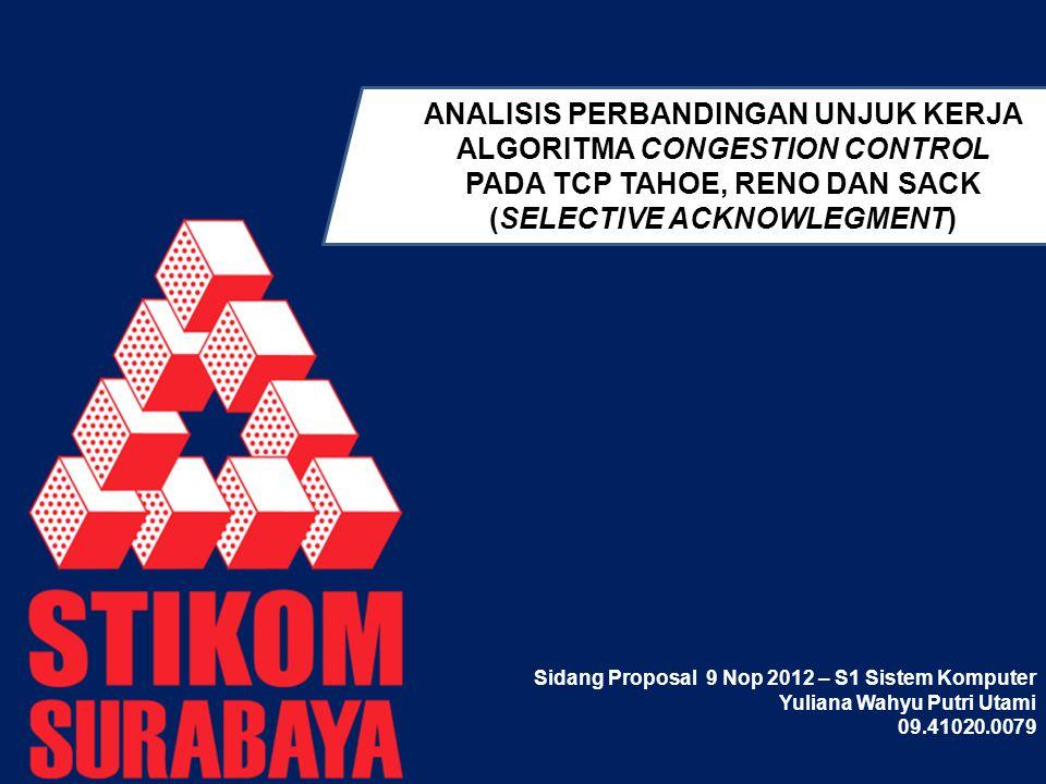 ANALISIS PERBANDINGAN UNJUK KERJA ALGORITMA CONGESTION CONTROL PADA TCP TAHOE, RENO DAN SACK (SELECTIVE ACKNOWLEGMENT) Sidang Proposal 9 Nop 2012 – S1