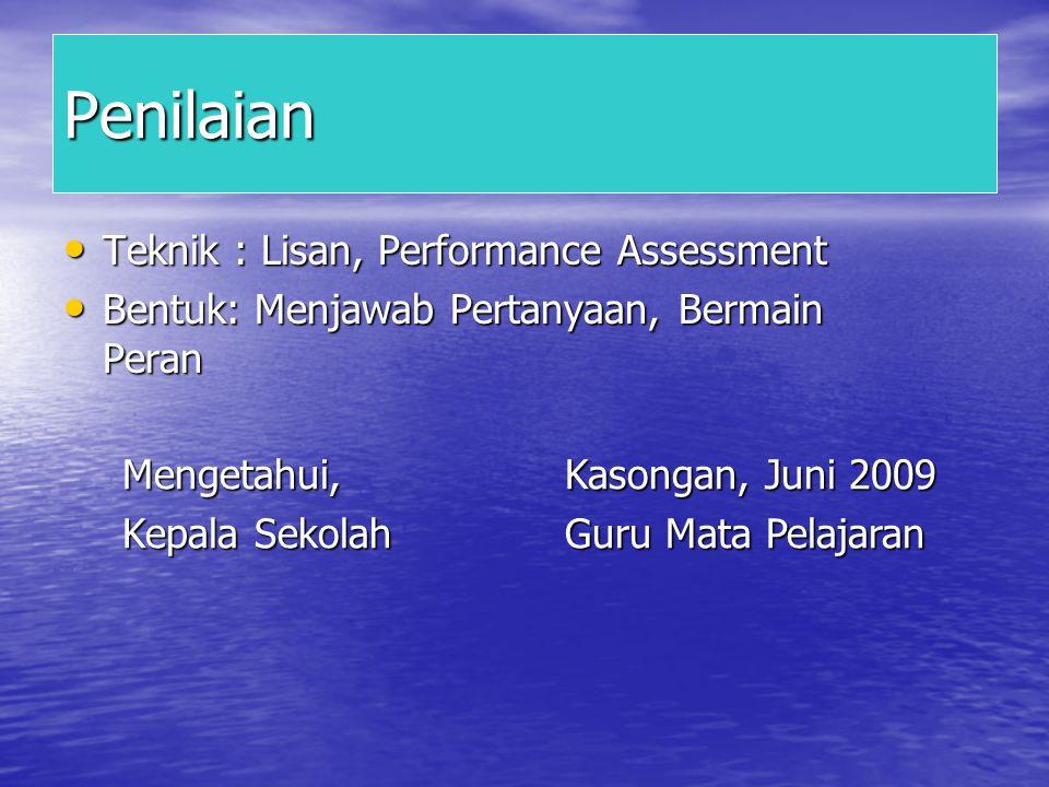 Penilaian Teknik : Lisan, Performance Assessment Teknik : Lisan, Performance Assessment Bentuk: Menjawab Pertanyaan, Bermain Peran Bentuk: Menjawab Pe