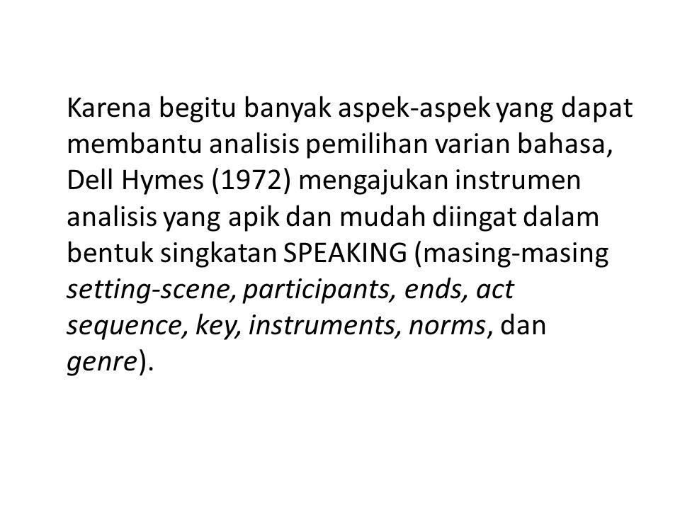 Karena begitu banyak aspek-aspek yang dapat membantu analisis pemilihan varian bahasa, Dell Hymes (1972) mengajukan instrumen analisis yang apik dan m