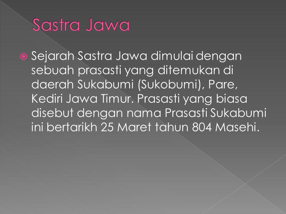 Sejarah Sastra Jawa dimulai dengan sebuah prasasti yang ditemukan di daerah Sukabumi (Sukobumi), Pare, Kediri Jawa Timur. Prasasti yang biasa disebu