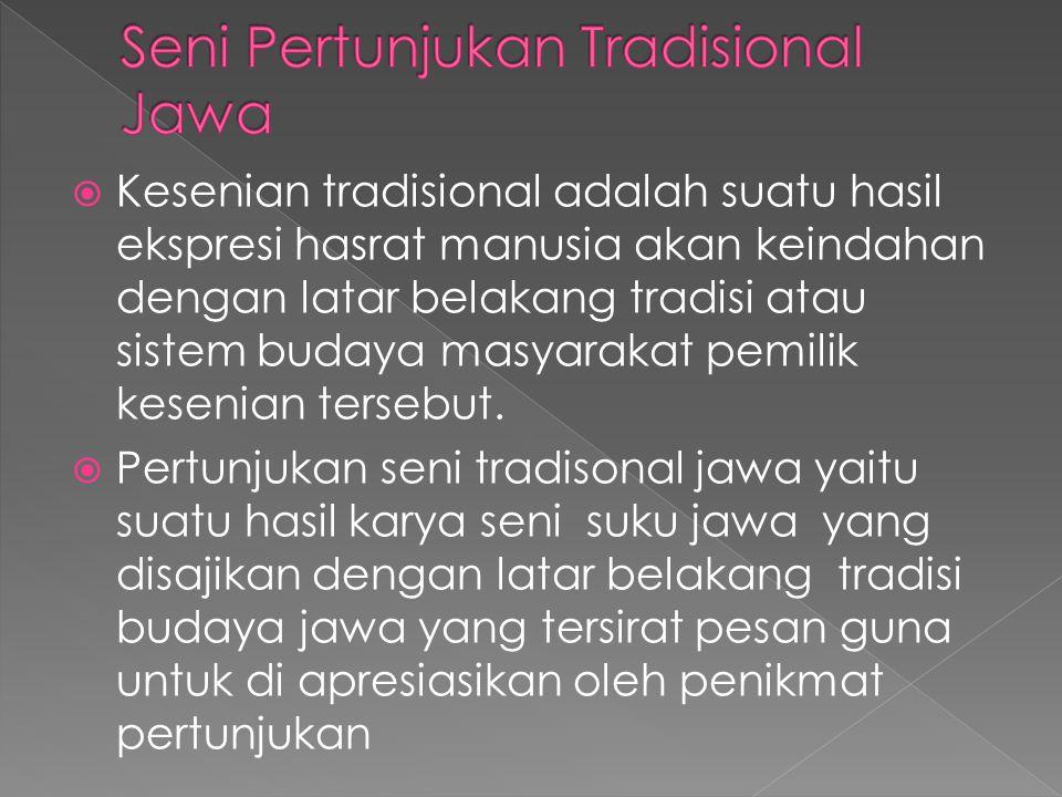  Kesenian tradisional adalah suatu hasil ekspresi hasrat manusia akan keindahan dengan latar belakang tradisi atau sistem budaya masyarakat pemilik k