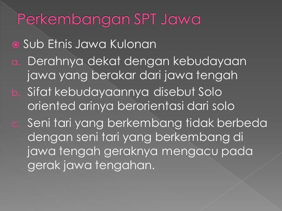  Sub Etnis Jawa Kulonan a. Derahnya dekat dengan kebudayaan jawa yang berakar dari jawa tengah b. Sifat kebudayaannya disebut Solo oriented arinya be